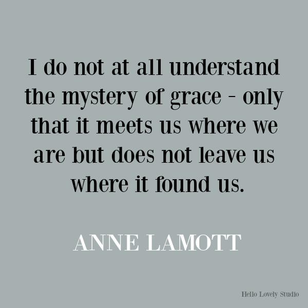Anne Lamott inspirational quote on Hello Lovely Studio. #quotes #inspirationalquotes #annelamott #lifequotes #encouragementquotes #grace