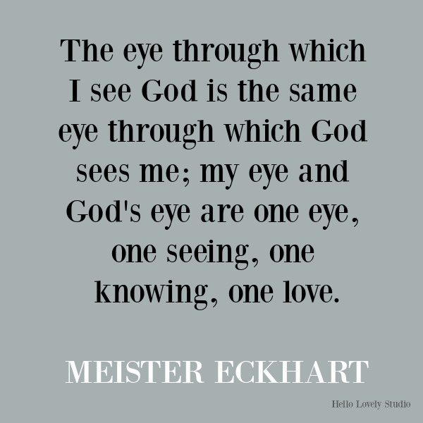 Meister Eckhart inspirational quote about seeing God. #meistereckhart #quotes #spirituality #inspirationalquote #wisdom
