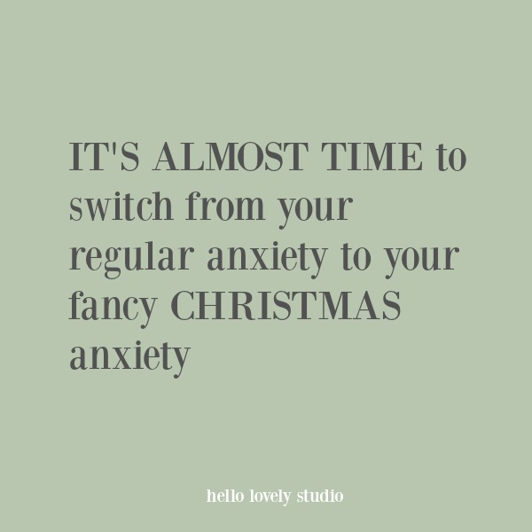 Funny Christmas quote: It's almost time to switch from your regular anxiety to your fancy Christmas anxiety. #humor #quotes #funnyquote #christmas #holidays