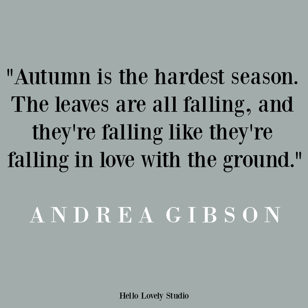Autumn or Fall Quote to inspire and soothe - Hello Lovely Studio. #fallquotes #autumnquotes #inspirationalquotes