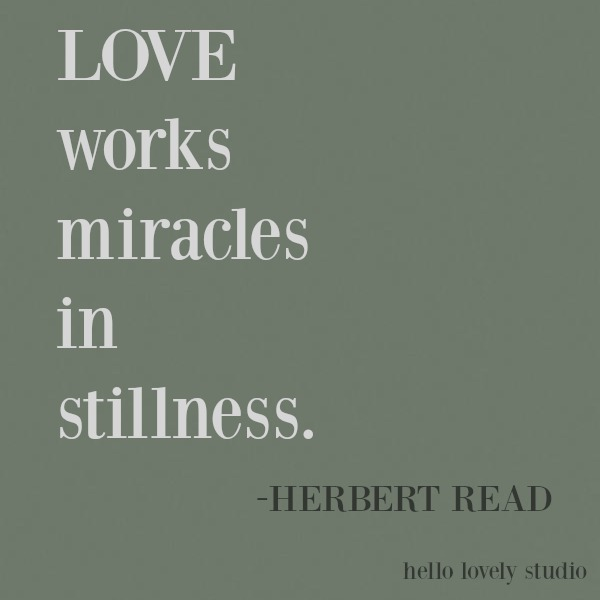 Inspiring quote of encouragement on Hello Lovely Studio about stillness from Herbert Read. #stillness #miracles #inspirational #quote #kindness #encouragement #personalgrowth #motivational