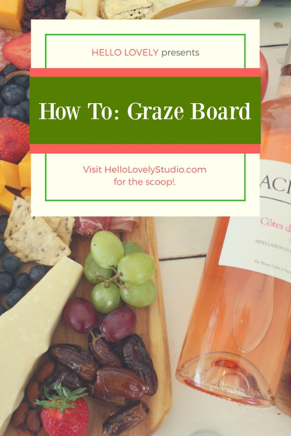 How to assemble a graze board! Come get the scoop on Hello Lovely. #cheeseboard #grazeboard #easyentertaining #appetizers #wineandcheese