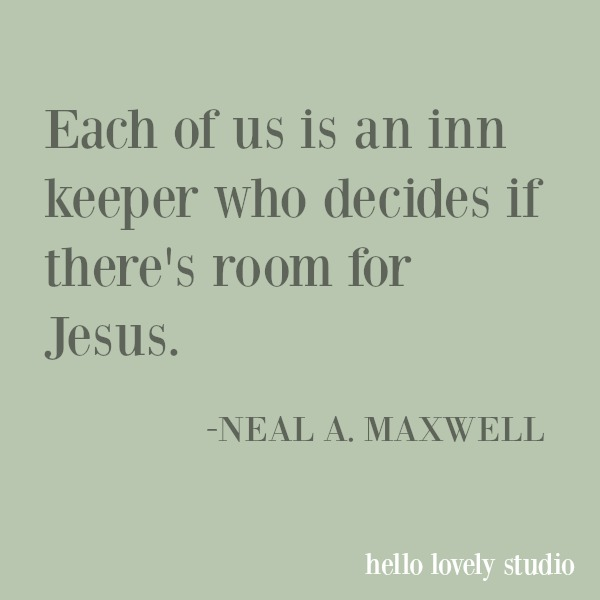 Inspirational quote about Christmas from Neal Maxwell: each of us is an inn keeper who decides...#christmas quote #christianity #christmas