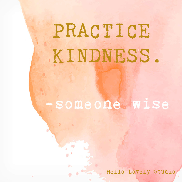 Kindness inspirational quote on Hello Lovely Studio on a watercolor background. #whimsicalquotes #inspirationalquotes #hellolovelystudio #kindnessquote
