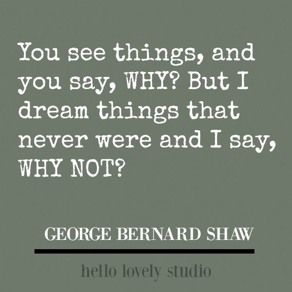 Inspirational quote from George Bernard Shaw: you see things...#inspirationalquote #quotes #dream #encouragement #imagination