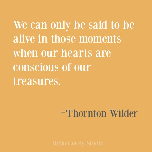 Inspirational quote about gratitude on Hello Lovely Studio from Thornton Wilder. #gratitude #inspirational #quotes