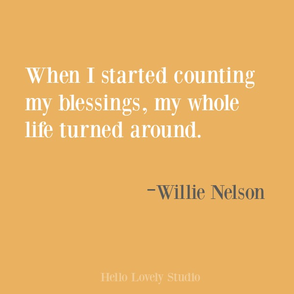 Inspirational quote about gratitude on Hello Lovely Studio from Willie Nelson #gratitude #inspirational #quotes