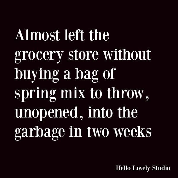 Funny quote and humor about eating healthy. Almost left the grocery store without buying a bag of spring mix to throw, unopened, into the garbage in 2 weeks. #funnyquote #humor #healthyeating #kale