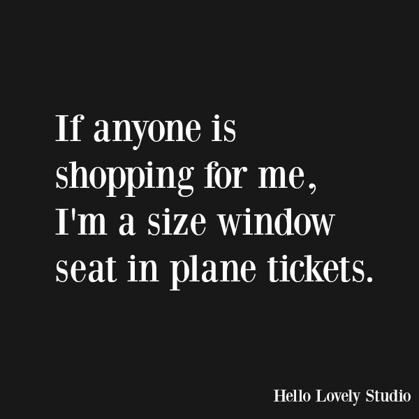 Funny quote and humor for holidays and Christmas. If anyone is shopping for me, I'm a size window seat in plane tickets. #funnyquote #humor #holidays #christmas