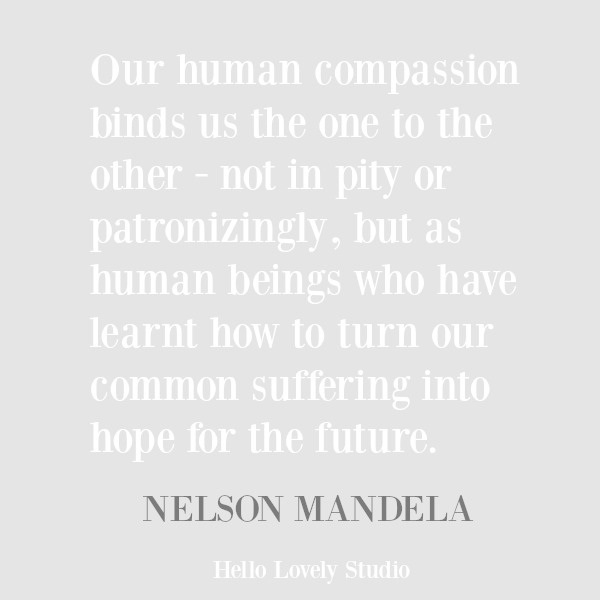 Nelson Mandela inspirational quote about compassion on Hello Lovely Studio. #inspirationalquote #nelsonmandela #compassion #personalgrowth