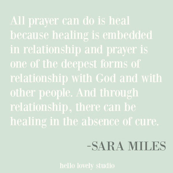 Inspirational quote about prayer and healing from Sara Miles on Hello Lovely Studio. #inspirationalquotes #spirituality #christianity #prayer #faithquote #religion