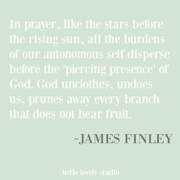 Inspirational quote from James Finley about prayer on Hello Lovely Studio. #prayerquote #inspirationalquote #spirituality #spiritualformation #faithquote