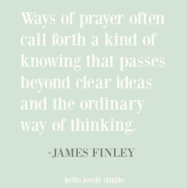 Inspirational quote about faith and prayer by James Finley on Hello Lovely Studio. #inspirationalquote #christianity #prayer #faithquote #spiritualformation