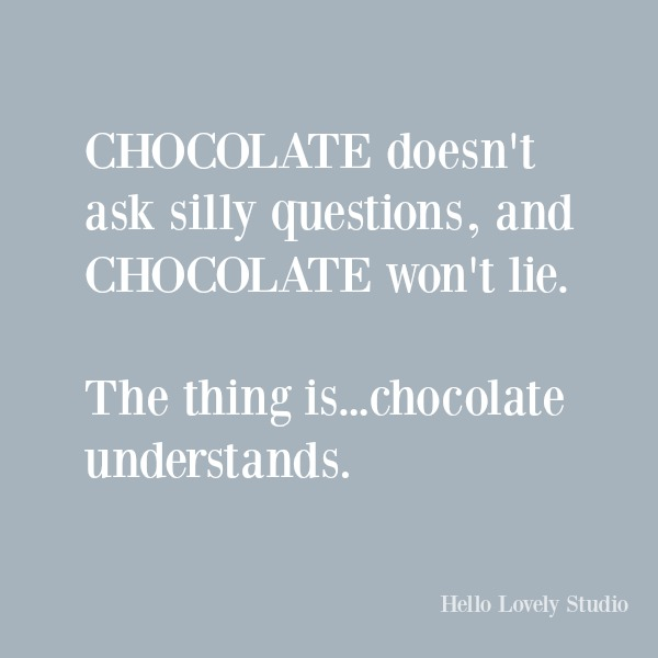 Funny humor quote on Hello Lovely Studio: Chocolate understands. #funnyquote #quotes #humor #chocolate
