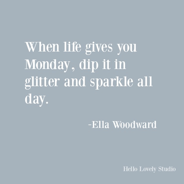 Encouraging and inspirational quote on Hello Lovely Studio: When life gives you Monday...#quotes #inspirationalquote #funnyquotes #encouragement #mondays