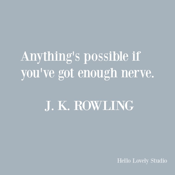 J. K. Rowling quote about boldness: anything's possible if you've got enough nerve. #inspirationalquote #jkrowling #harrypotter #quotes #couragequotes