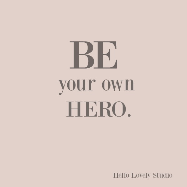 Inspirational quote on hello lovely studio: be your own hero. #inspirationalquote #personalgrowth #quotes