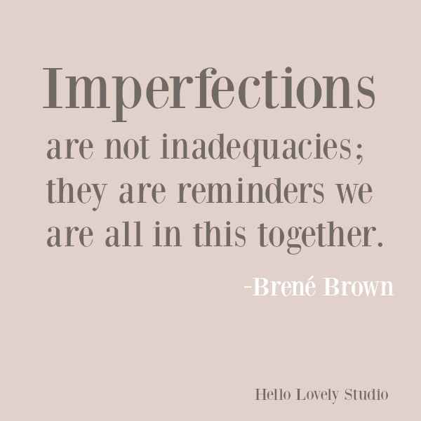 Brene Brown inspirational quote about imperfections on hello lovely studio. #brenebrown #imperfection #personalgrowth #quotes #personalgrowth #encouragementquote