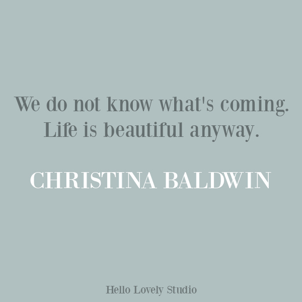 Christina Baldwin quote about the uncertainty of life. #inspirationalquotes #lifequotes