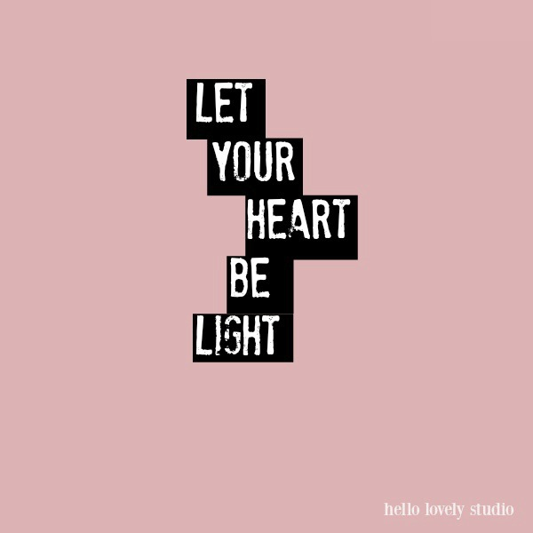Let Your Heart Be Light - inspirational uplifting encouragement quote on Hello Lovely Studio. #quotes #encouragement #inspiringquotes