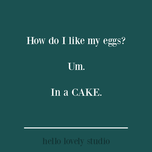 Funny quote on Hello Lovely Studio. #eggs #cake #humor #funnyquotes