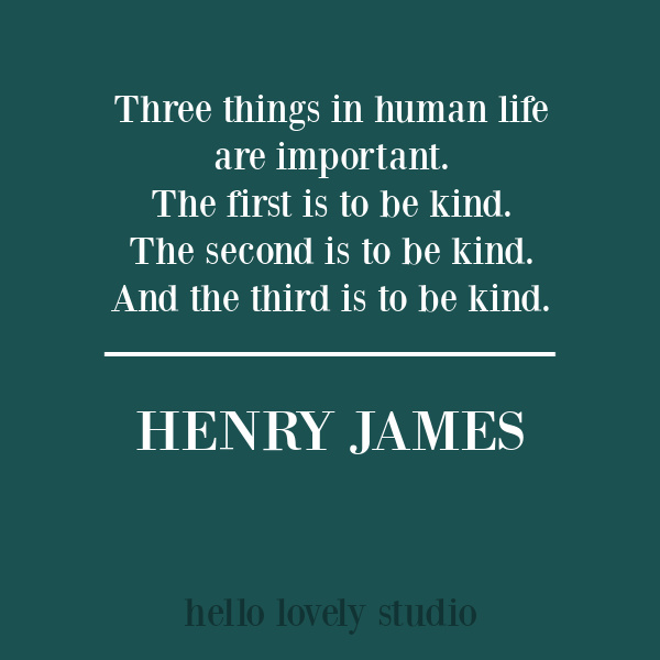 Inspirational kindness quote from Henry James on Hello Lovely Studio. #kindnessquotes #inspirationalquotes #henryjames