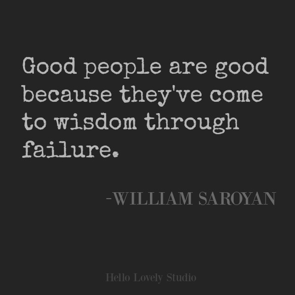 Inspirational quote from William Saroyan on Hello Lovely Studio. #inspirationalquote #wisdom #encouragement