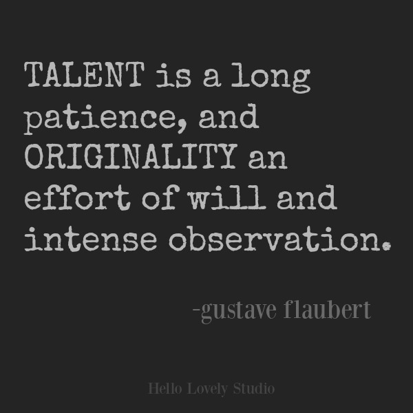 Flaubert quote about talent on Hello Lovely Studio. #inspirationalquote #talent