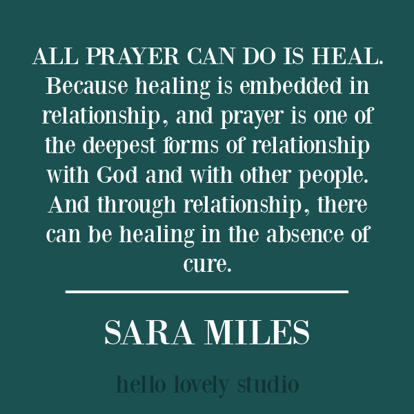 Faith quote about prayer from Sara Miles on Hello Lovely Studio. #faithquotes #inspirationalquote #christianity #prayer