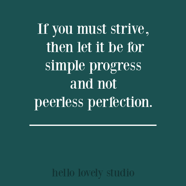 Inspirational quote on Hello Lovely Studio about striving and perfection. #personalgrowth #quotes #inspirationalquote
