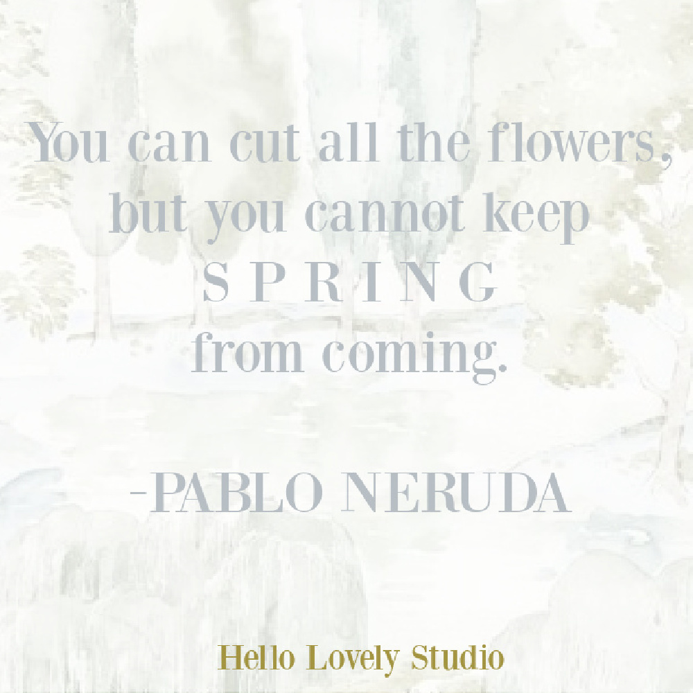 Pablo Neruda quote about spring and flowers on Hello Lovely.