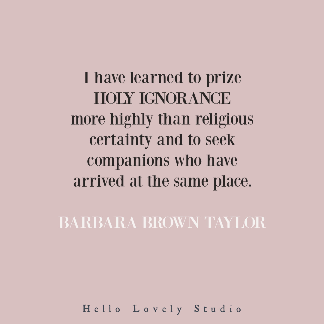 Barbara Brown Taylor inspirational quote about holy ignorance on Hello Lovely Studio. #inspirationalquotes #barbarabrowntaylor #spirituality #christianity #spiritualjourney #contemplativechristianity