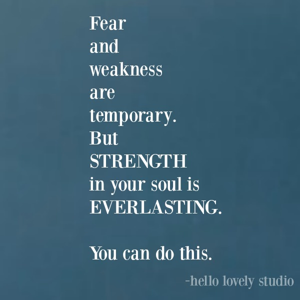 Inspirational quote about strength from Michele of Hello Lovely Studio. #inspirationalquote #lifequote #encouragementquote #quoteabouthope