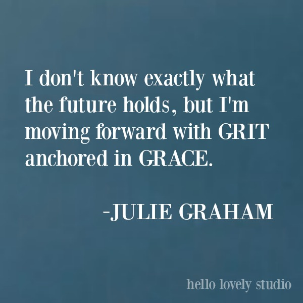 Quote about grit and grace from Julie Graham on Hello Lovely Studio. #inspirationalquote #quotes #gracequote #feminismquote