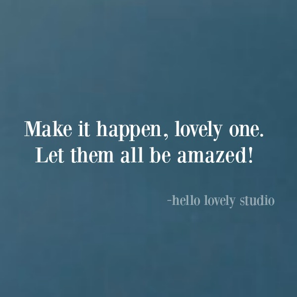 Encouragement quote and empowerment words from Michele of Hello Lovely Studio. #inspirationalquote #encouragementquote #motivationalquote #hellolovelystudio #quotes