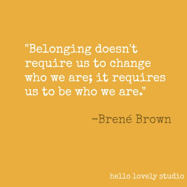Brené Brown quote about belonging on Hello Lovely Studio. #brenebrown #inspirationalquote #quotes #vulnerability #personalgrowth