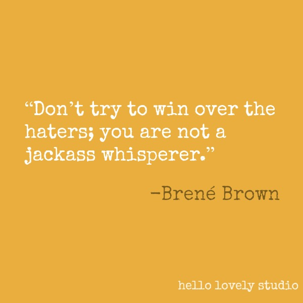 Brené Brown quote about haters on Hello Lovely Studio. #brenebrown #inspirationalquote #quotes #vulnerability #personalgrowth