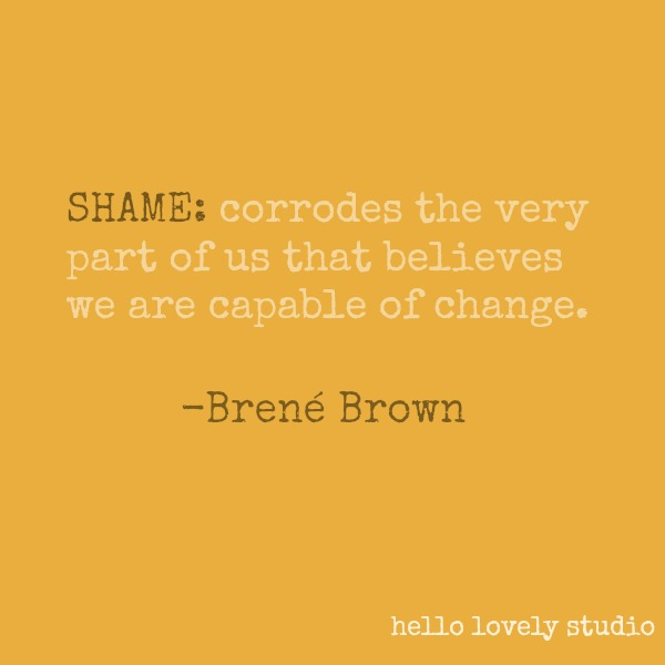 Brené Brown quote about shame on Hello Lovely Studio. #brenebrown #inspirationalquote #quotes #vulnerability #personalgrowth