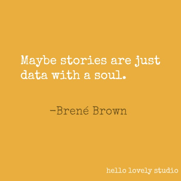 Brené Brown quote about stories on Hello Lovely Studio. #brenebrown #inspirationalquote #quotes #vulnerability #personalgrowth