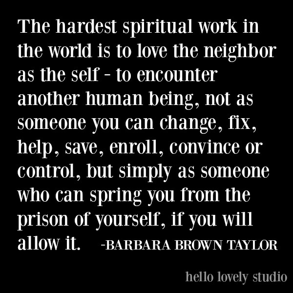 Barbara Brown Taylor inspirational quote on Hello Lovely Studio about loving the neighbor. #inspirationalquotes #barbarabrowntaylor #spiritualquote #faithquote #lovequote
