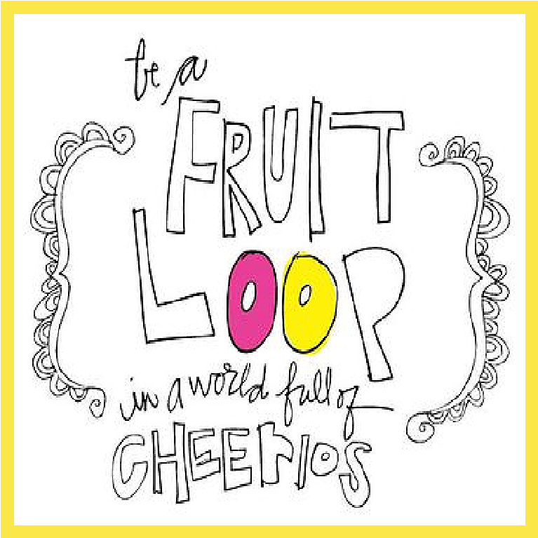 Be a FRUIT LOOP hand lettered quote and art by Jenny Sweeney.
