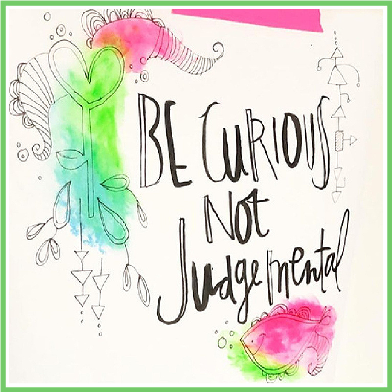 Be curious not judgemental - cheerful and whimsical hand lettered art by Jenny Sweeney.