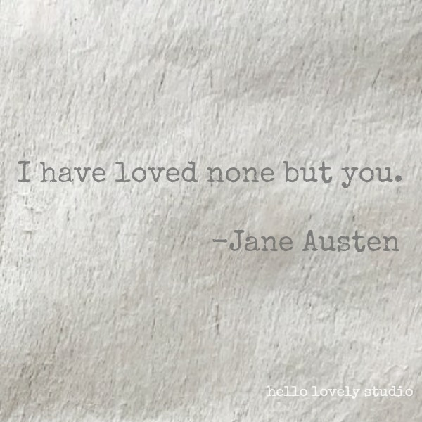 Jane Austen encouraging love quote on Hello Lovely Studio. #lovequote #quotes #valentinesday