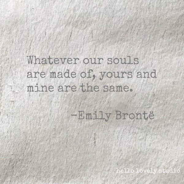 Emily Bronte encouraging love quote: Whatever our souls are made of...on Hello Lovely Studio. #lovequote #valentinesday #quotes #romancequotes