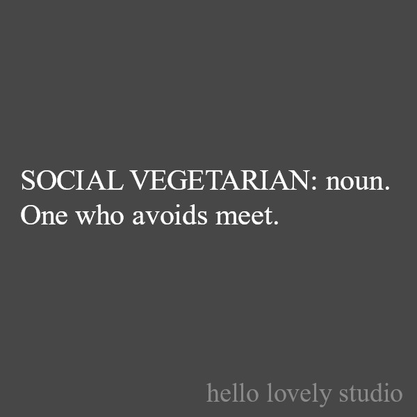 Funny quote humor on Hello Lovely Studio about social vegetarian definition. #quotes #funnyquote #humor #quarantine #selfdistancing
