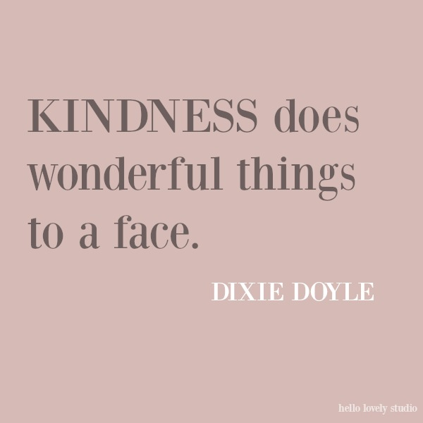 Beautiful and inspiring quote about kindness on Hello Lovely Studio. #inspirationalquote #kindnessquote #quotes