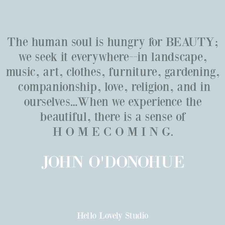 Beauty quote from John O'Donohue about our search for it and its deeper meaning. #beautyquotes #johnodonohue #inspirationalquotes #homequotes