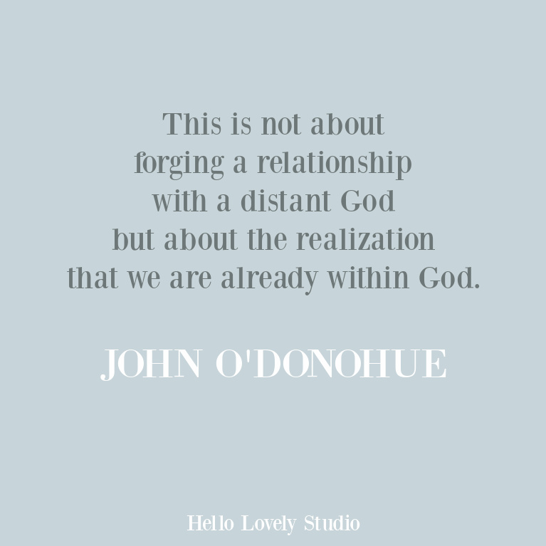 Faith quote from Irish poet John O'Donohue about being within God. #faithquotes #inspirationalquotes #spirituality #contemplativequote