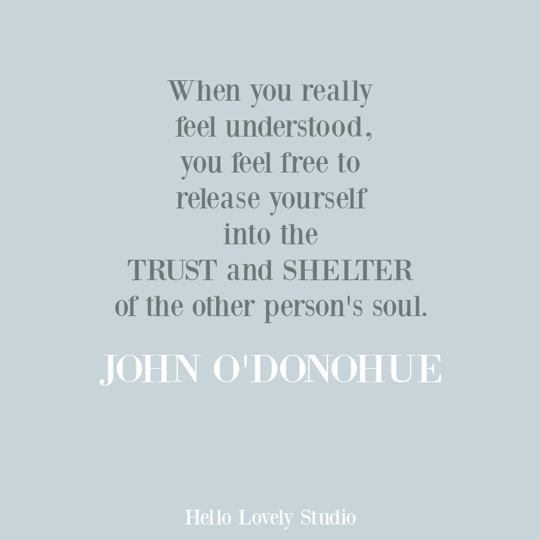 Intimacy inspirational quote about understanding, trust, and shelter from Irish poet John O'Donohue. #inspirationalquote #belonging #intimacy #trustquotes