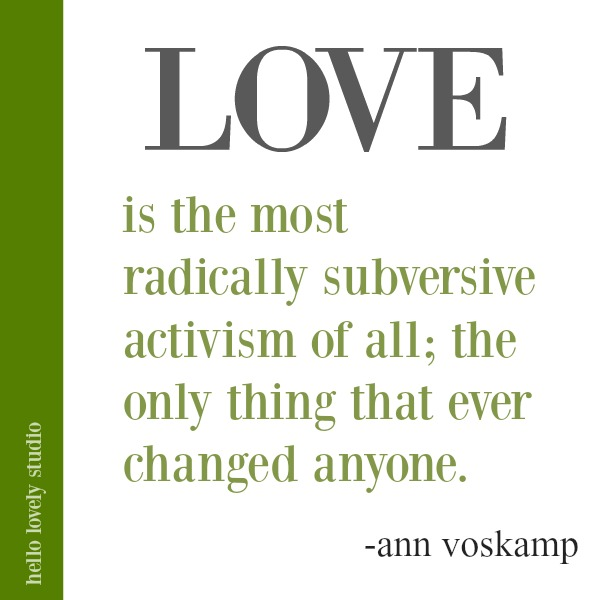 Ann Voskamp quote about love on Hello Lovely Studio. #quotes #faith #Christianity #lovequote #annvoskamp